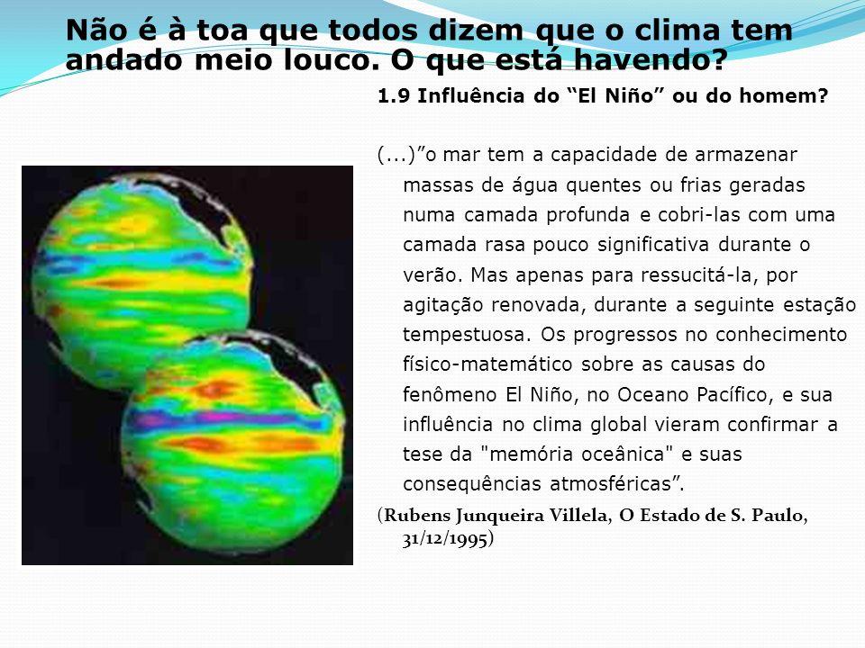 Não é à toa que todos dizem que o clima tem andado meio louco. O que está havendo? 1.9 Influência do El Niño ou do homem? (...)o mar tem a capacidade