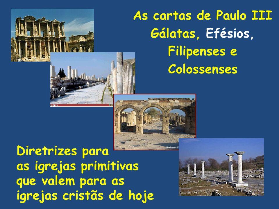 As cartas de Paulo III Gálatas, Efésios, Filipenses e Colossenses Diretrizes para as igrejas primitivas que valem para as igrejas cristãs de hoje
