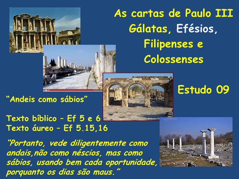 As cartas de Paulo III Gálatas, Efésios, Filipenses e Colossenses Estudo 09 Andeis como sábios Texto bíblico – Ef 5 e 6 Texto áureo – Ef 5.15,16 Porta
