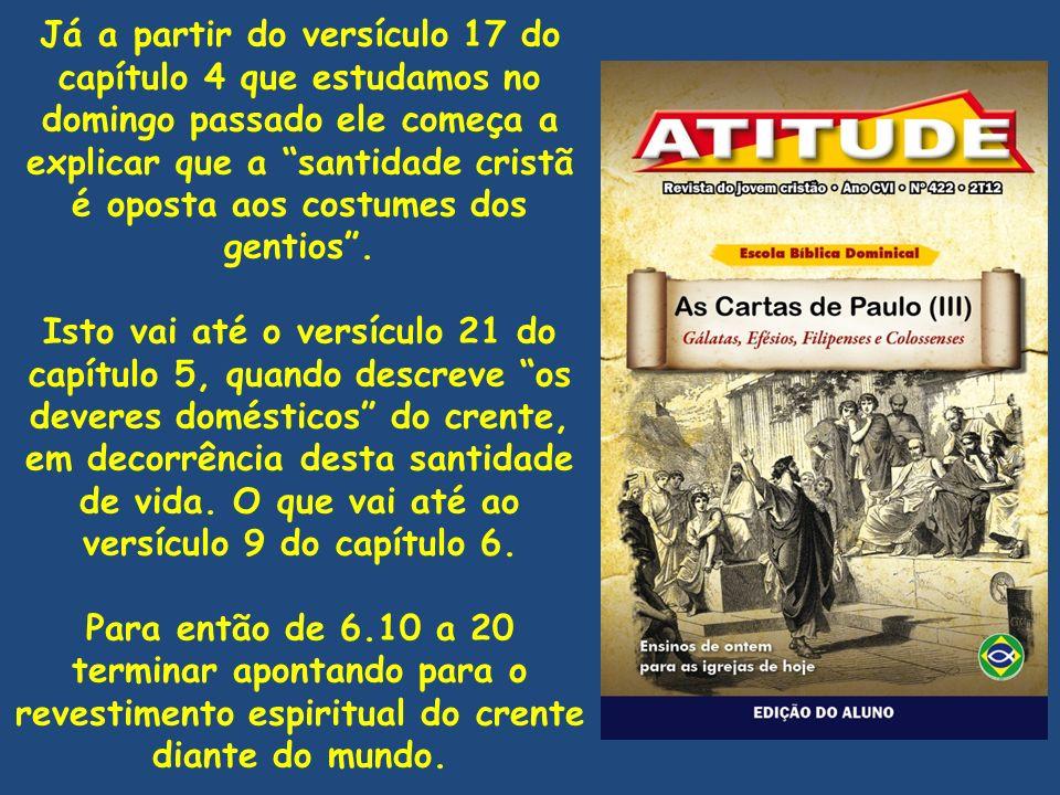 Já a partir do versículo 17 do capítulo 4 que estudamos no domingo passado ele começa a explicar que a santidade cristã é oposta aos costumes dos gent