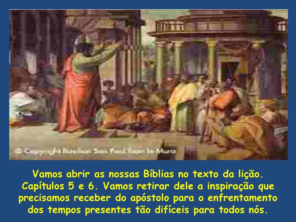 Vamos abrir as nossas Bíblias no texto da lição. Capítulos 5 e 6. Vamos retirar dele a inspiração que precisamos receber do apóstolo para o enfrentame