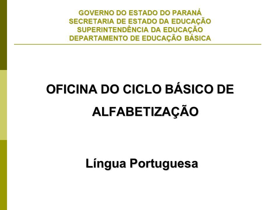 GOVERNO DO ESTADO DO PARANÁ SECRETARIA DE ESTADO DA EDUCAÇÃO SUPERINTENDÊNCIA DA EDUCAÇÃO DEPARTAMENTO DE EDUCAÇÃO BÁSICA OFICINA DO CICLO BÁSICO DE A