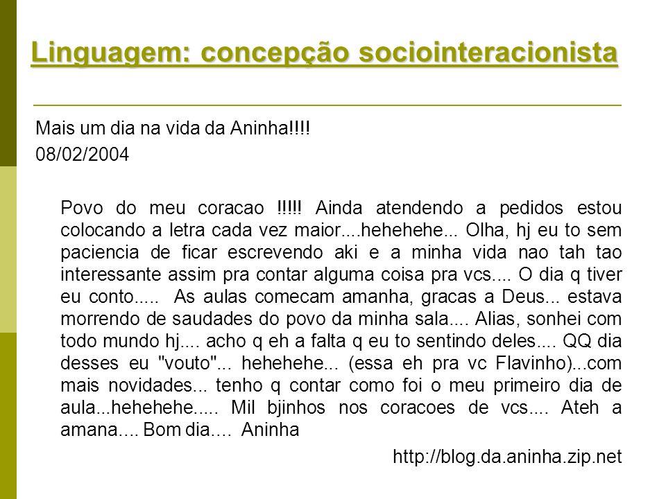 Linguagem: concepção sociointeracionista Mais um dia na vida da Aninha!!!! 08/02/2004 Povo do meu coracao !!!!! Ainda atendendo a pedidos estou coloca