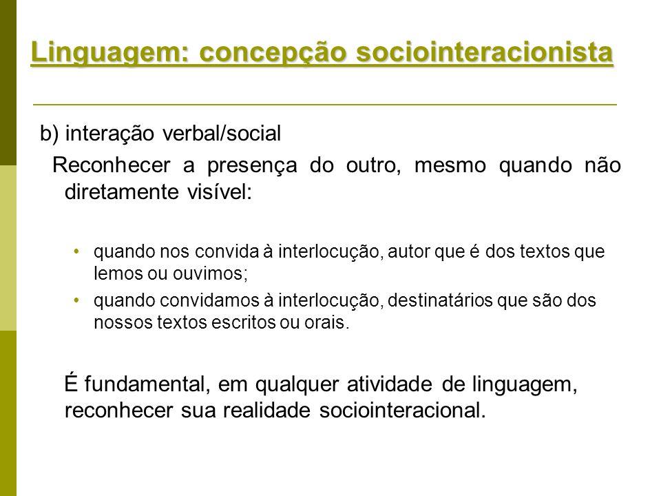 Linguagem: concepção sociointeracionista b) interação verbal/social Reconhecer a presença do outro, mesmo quando não diretamente visível: quando nos c