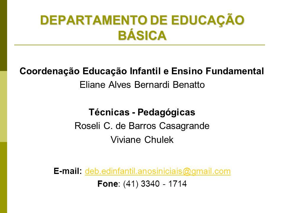 DEPARTAMENTO DE EDUCAÇÃO BÁSICA Coordenação Educação Infantil e Ensino Fundamental Eliane Alves Bernardi Benatto Técnicas - Pedagógicas Roseli C. de B