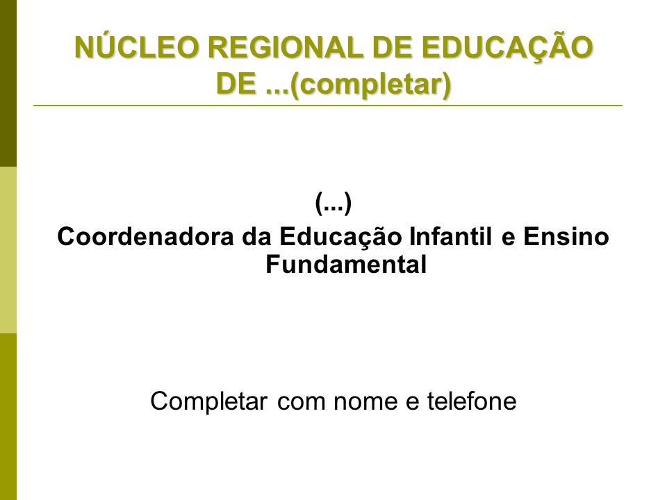 NÚCLEO REGIONAL DE EDUCAÇÃO DE...(completar) (...) Coordenadora da Educação Infantil e Ensino Fundamental Completar com nome e telefone