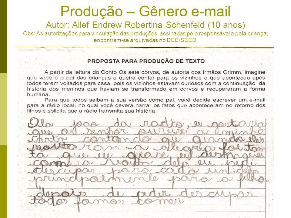 Produção – Gênero e-mail Autor: Allef Endrew Robertina Schenfeld (10 anos) Obs: As autorizações para vinculação das produções, assinadas pelo responsá