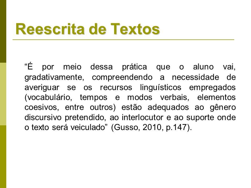É por meio dessa prática que o aluno vai, gradativamente, compreendendo a necessidade de averiguar se os recursos linguísticos empregados (vocabulário