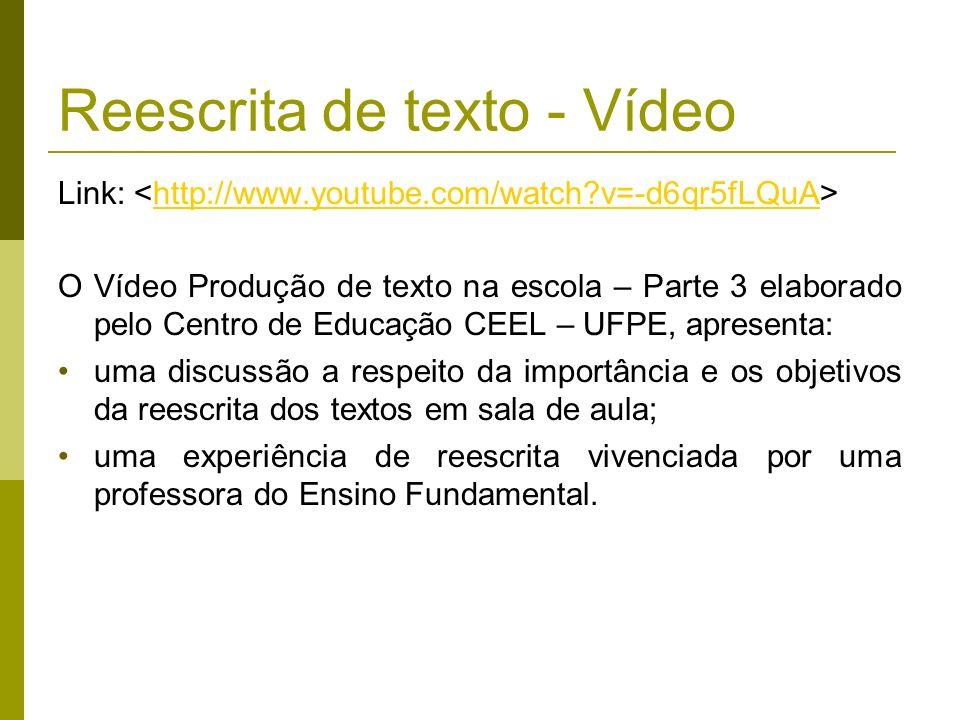 Link: http://www.youtube.com/watch?v=-d6qr5fLQuA O Vídeo Produção de texto na escola – Parte 3 elaborado pelo Centro de Educação CEEL – UFPE, apresent
