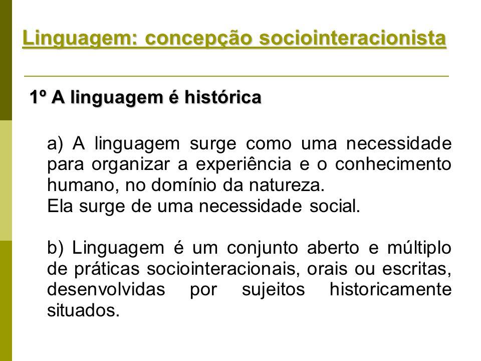 Linguagem: concepção sociointeracionista 1º A linguagem é histórica a) A linguagem surge como uma necessidade para organizar a experiência e o conheci
