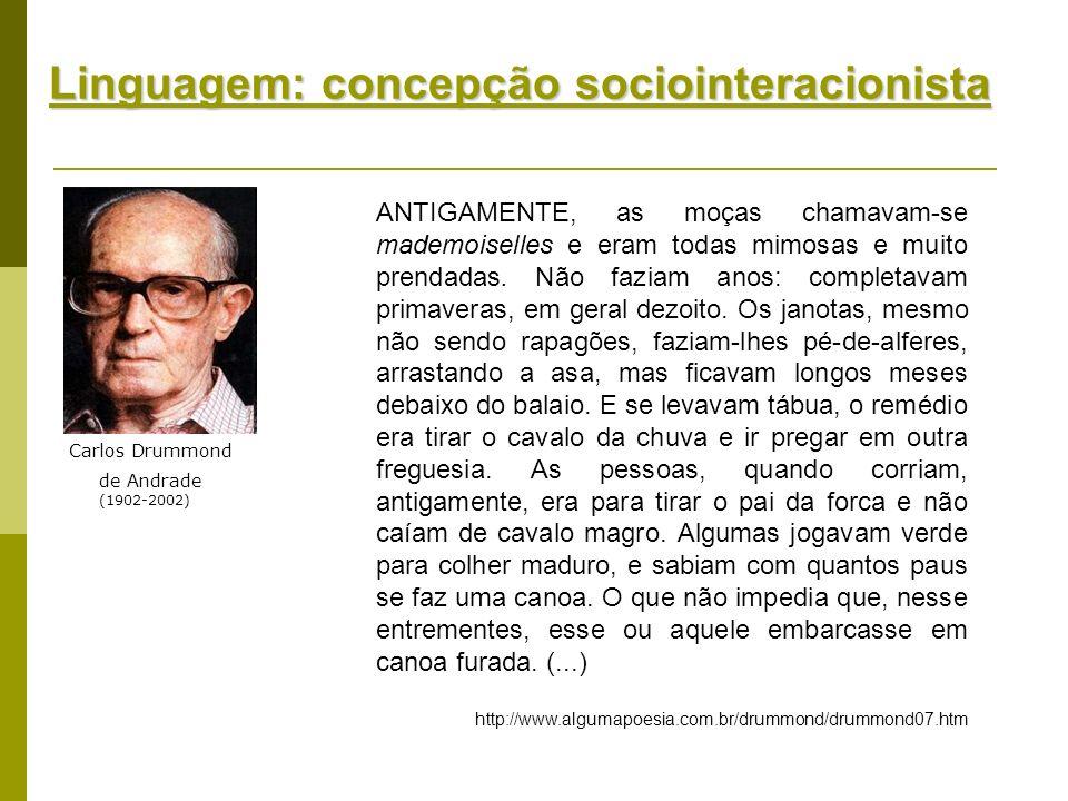 Linguagem: concepção sociointeracionista Carlos Drummond de Andrade (1902-2002) ANTIGAMENTE, as moças chamavam-se mademoiselles e eram todas mimosas e