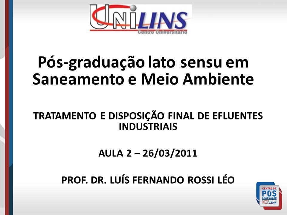 Pós-graduação lato sensu em Saneamento e Meio Ambiente TRATAMENTO E DISPOSIÇÃO FINAL DE EFLUENTES INDUSTRIAIS AULA 2 – 26/03/2011 PROF. DR. LUÍS FERNA