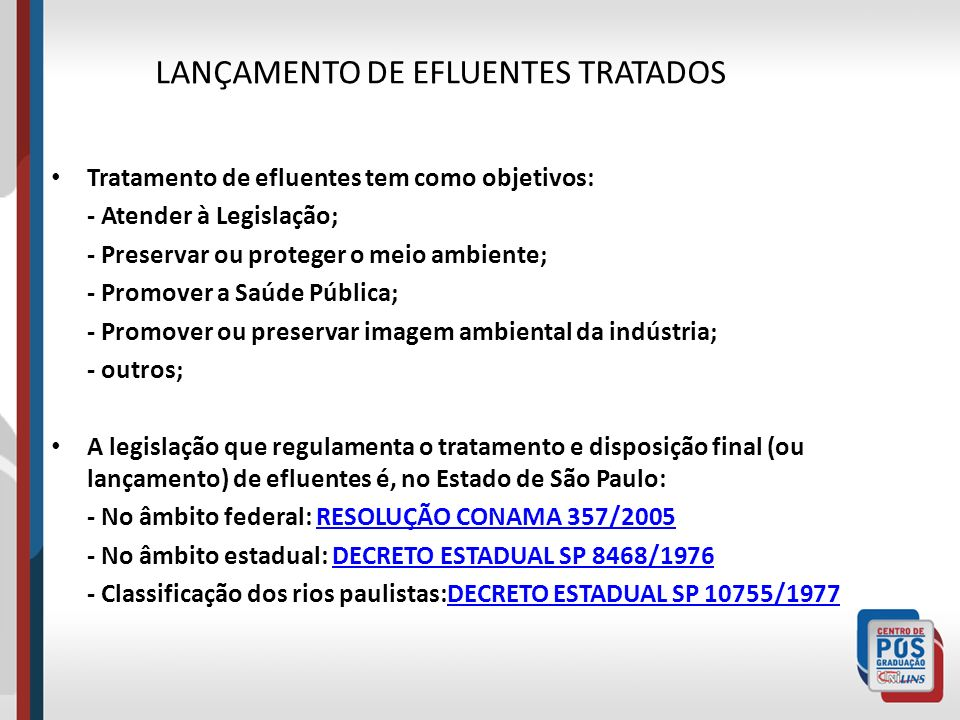 LANÇAMENTO DE EFLUENTES TRATADOS Tratamento de efluentes tem como objetivos: - Atender à Legislação; - Preservar ou proteger o meio ambiente; - Promov