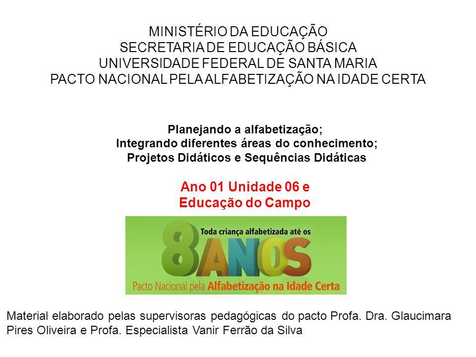 Planejando a alfabetização; Integrando diferentes áreas do conhecimento; Projetos Didáticos e Sequências Didáticas Ano 01 Unidade 06 e Educação do Cam