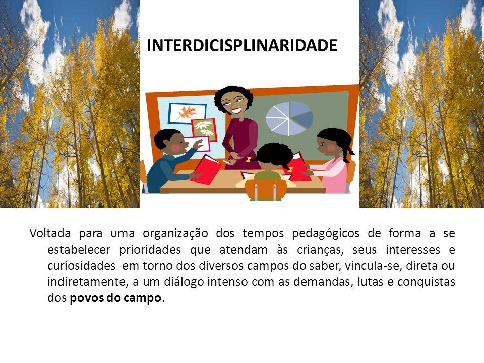 INTERDICISPLINARIDADE Voltada para uma organização dos tempos pedagógicos de forma a se estabelecer prioridades que atendam às crianças, seus interess