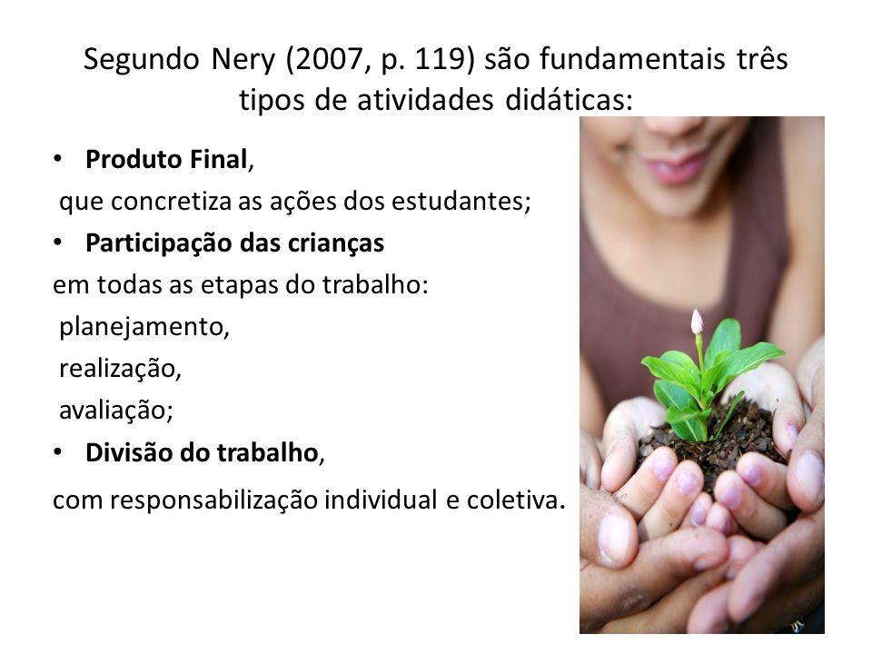 Segundo Nery (2007, p. 119) são fundamentais três tipos de atividades didáticas: Produto Final, que concretiza as ações dos estudantes; Participação d