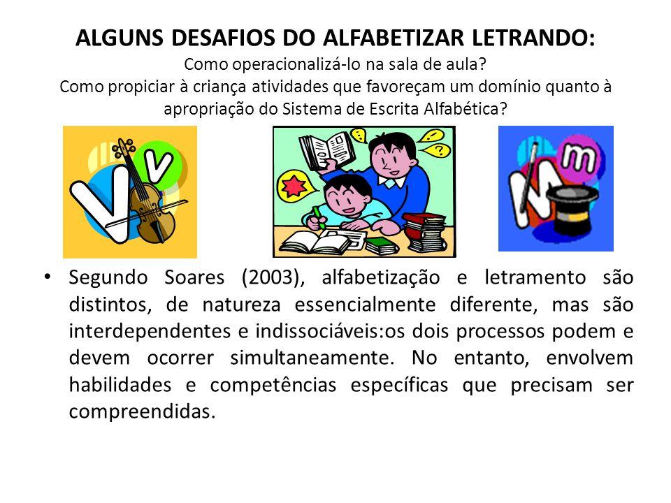 ALGUNS DESAFIOS DO ALFABETIZAR LETRANDO: Como operacionalizá-lo na sala de aula? Como propiciar à criança atividades que favoreçam um domínio quanto à