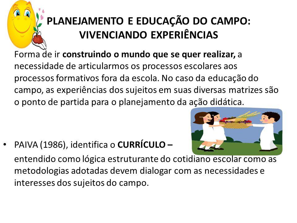 PLANEJAMENTO E EDUCAÇÃO DO CAMPO: VIVENCIANDO EXPERIÊNCIAS Forma de ir construindo o mundo que se quer realizar, a necessidade de articularmos os proc