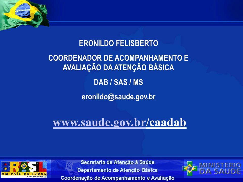 Secretaria de Atenção à Saúde Departamento de Atenção Básica Coordenação de Acompanhamento e Avaliação ERONILDO FELISBERTO COORDENADOR DE ACOMPANHAMEN