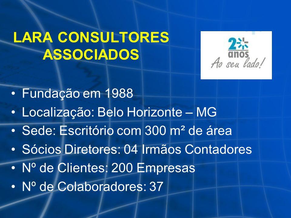 LARA CONSULTORES ASSOCIADOS Fundação em 1988 Localização: Belo Horizonte – MG Sede: Escritório com 300 m² de área Sócios Diretores: 04 Irmãos Contador