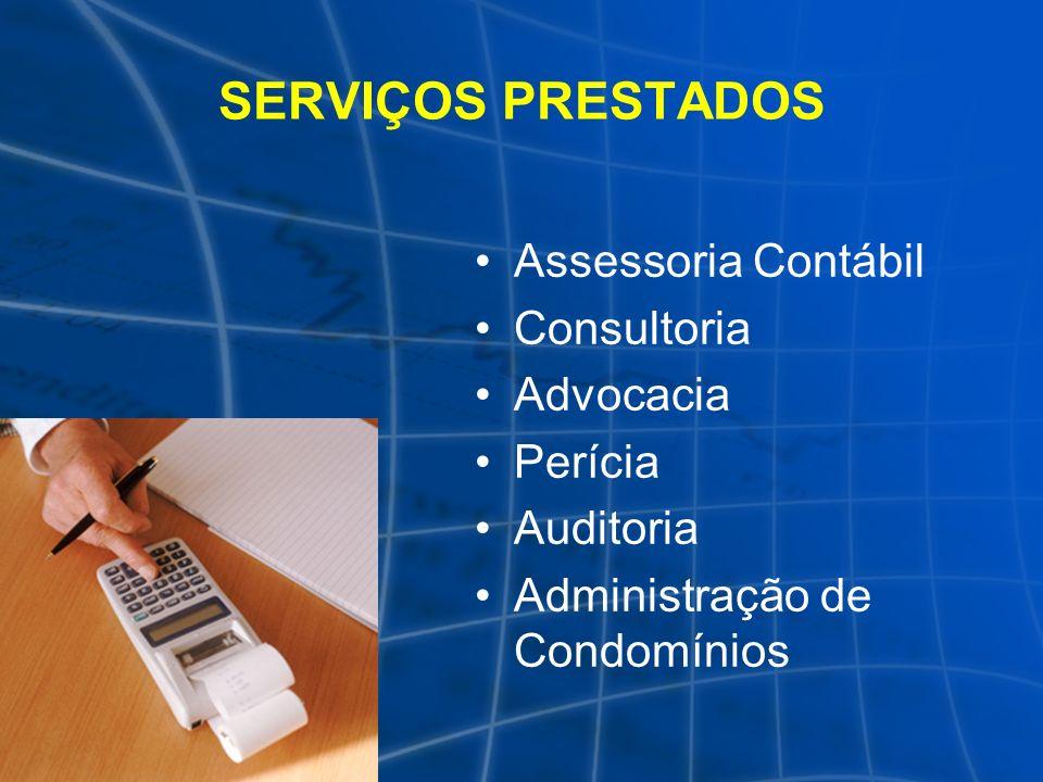 SERVIÇOS PRESTADOS Assessoria Contábil Consultoria Advocacia Perícia Auditoria Administração de Condomínios