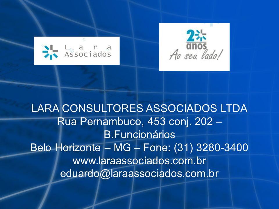 LARA CONSULTORES ASSOCIADOS LTDA Rua Pernambuco, 453 conj. 202 – B.Funcionários Belo Horizonte – MG – Fone: (31) 3280-3400 www.laraassociados.com.br e
