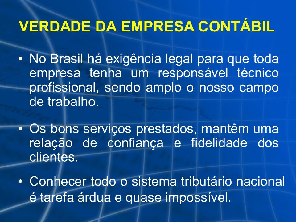 VERDADE DA EMPRESA CONTÁBIL Conhecer todo o sistema tributário nacional é tarefa árdua e quase impossível. No Brasil há exigência legal para que toda