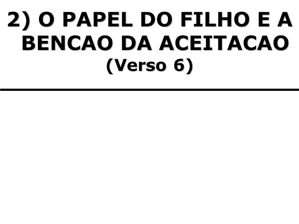 2) O PAPEL DO FILHO E A BENCAO DA ACEITACAO (Verso 6)