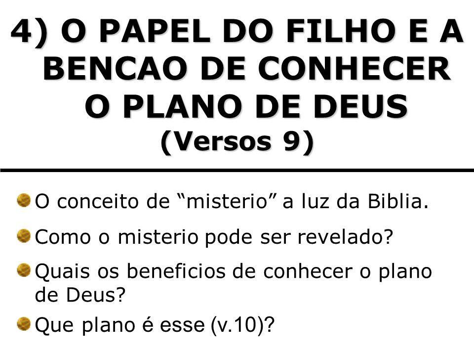4) O PAPEL DO FILHO E A BENCAO DE CONHECER O PLANO DE DEUS (Versos 9) O conceito de misterio a luz da Biblia. Como o misterio pode ser revelado? Quais