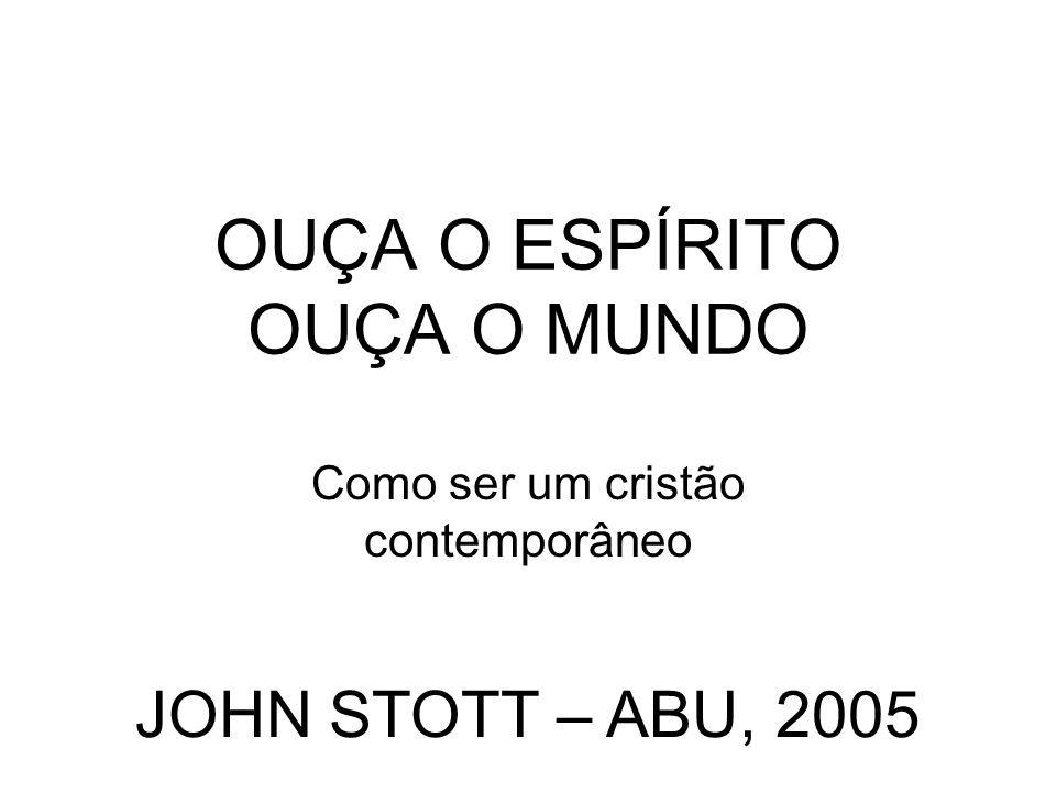 OUÇA O ESPÍRITO OUÇA O MUNDO Como ser um cristão contemporâneo JOHN STOTT – ABU, 2005