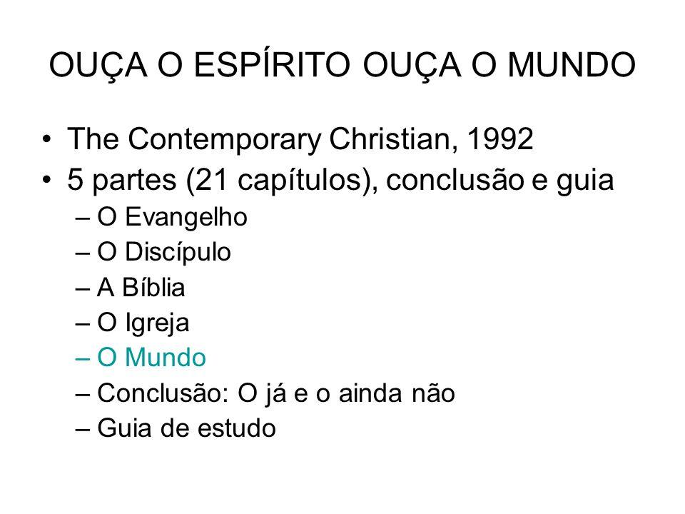 OUÇA O ESPÍRITO OUÇA O MUNDO The Contemporary Christian, 1992 5 partes (21 capítulos), conclusão e guia –O Evangelho –O Discípulo –A Bíblia –O Igreja