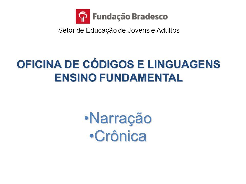 OFICINA DE CÓDIGOS E LINGUAGENS ENSINO FUNDAMENTAL NarraçãoNarração CrônicaCrônica Setor de Educação de Jovens e Adultos