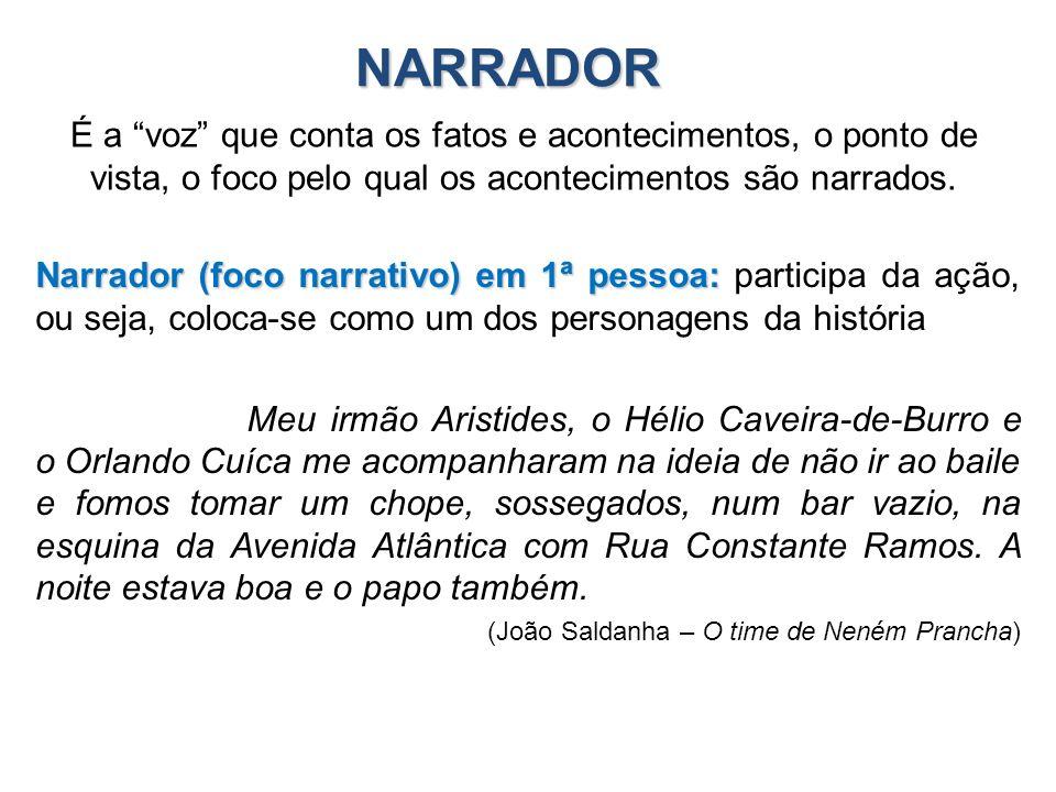 NARRADOR Narrador (foco narrativo) em 1ª pessoa: Narrador (foco narrativo) em 1ª pessoa: participa da ação, ou seja, coloca-se como um dos personagens