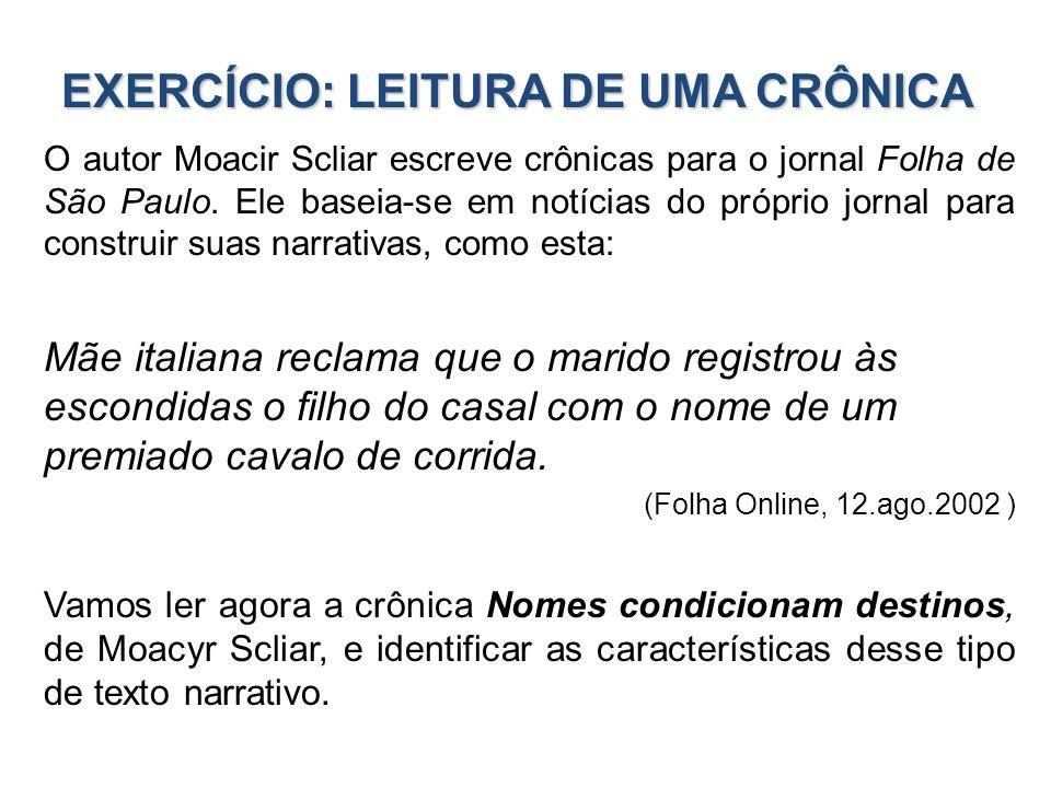EXERCÍCIO: LEITURA DE UMA CRÔNICA O autor Moacir Scliar escreve crônicas para o jornal Folha de São Paulo. Ele baseia-se em notícias do próprio jornal