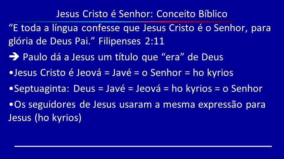 Jesus Cristo é Senhor: Conceito Bíblico E toda a língua confesse que Jesus Cristo é o Senhor, para glória de Deus Pai. Filipenses 2:11 Paulo dá a Jesu
