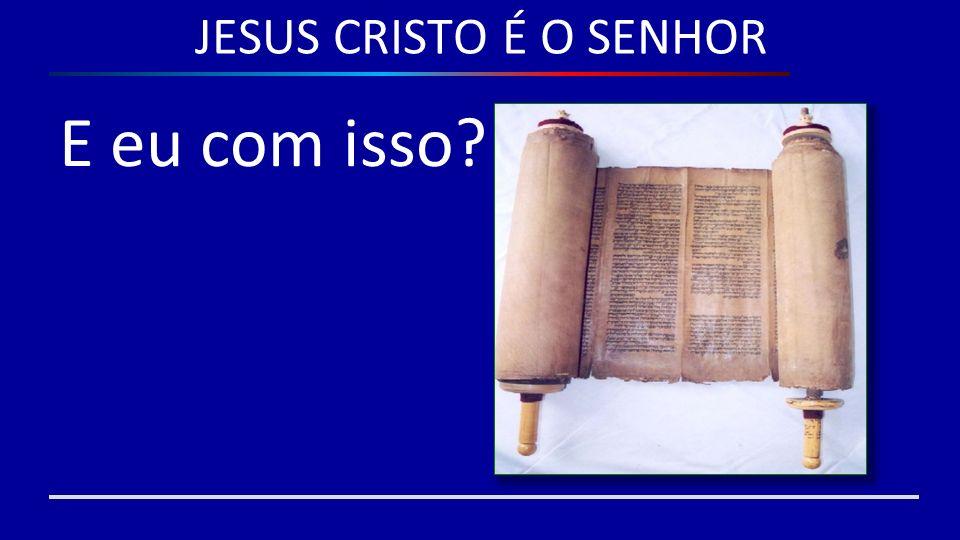 JESUS CRISTO É O SENHOR E eu com isso?