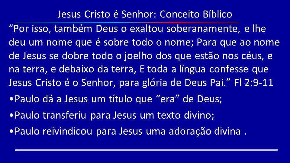 Jesus Cristo é Senhor: Conceito Bíblico Por isso, também Deus o exaltou soberanamente, e lhe deu um nome que é sobre todo o nome; Para que ao nome de