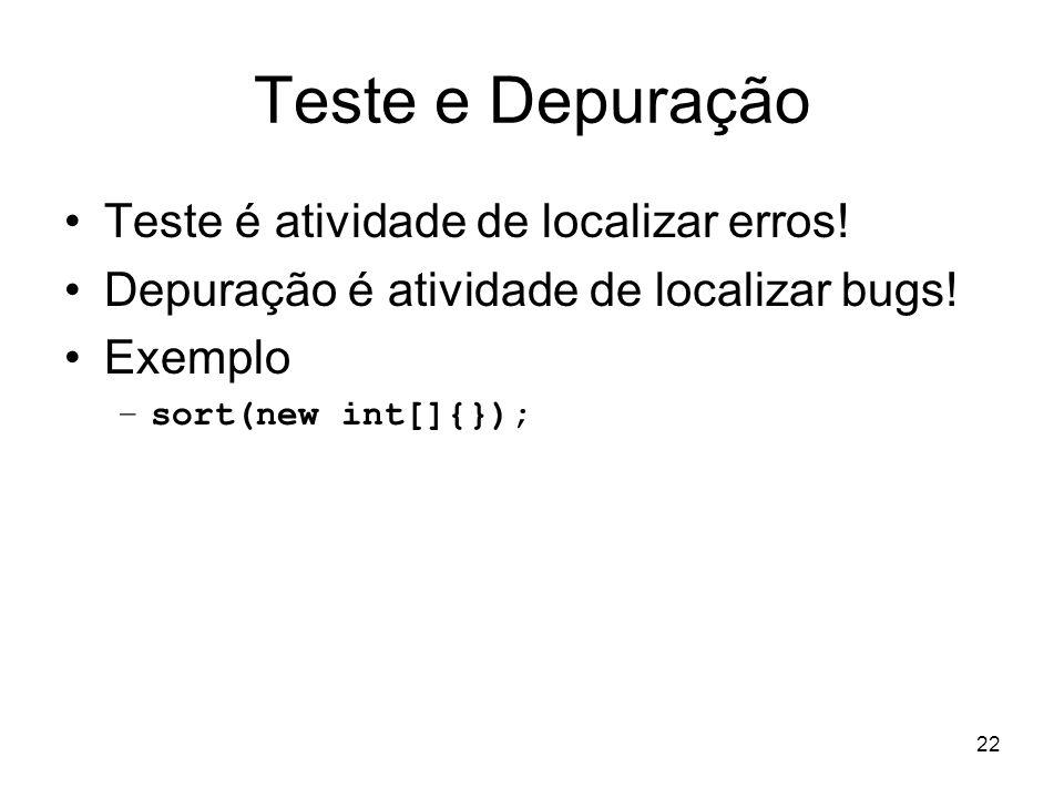 22 Teste e Depuração Teste é atividade de localizar erros! Depuração é atividade de localizar bugs! Exemplo –sort(new int[]{});