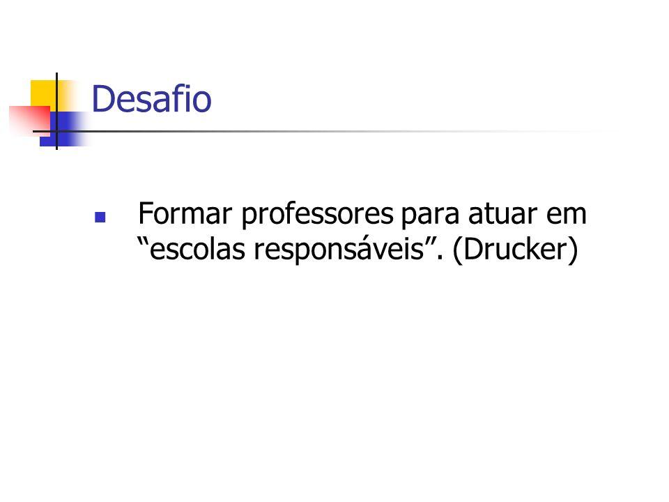 Desafio Formar professores para atuar em escolas responsáveis. (Drucker)