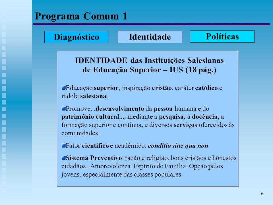 7 Programa Comum 1 Diagnóstico Identidade Políticas POLÍTICAS para a Presença Salesiana na Educação Superior (24 pag.) Fundamentos Sólidos.
