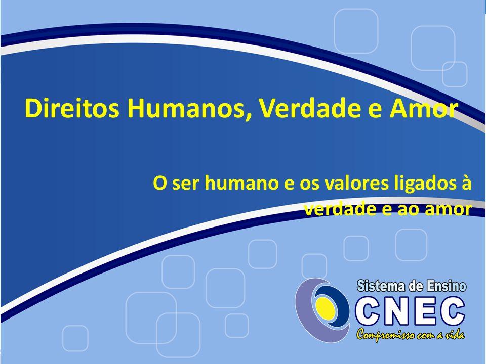 Direitos Humanos, Verdade e Amor O ser humano e os valores ligados à verdade e ao amor