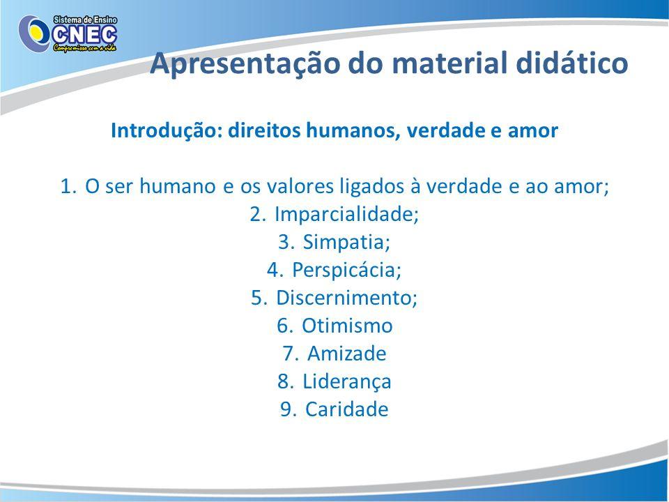 Apresentação do material didático Introdução: direitos humanos, verdade e amor 1.O ser humano e os valores ligados à verdade e ao amor; 2.Imparcialida