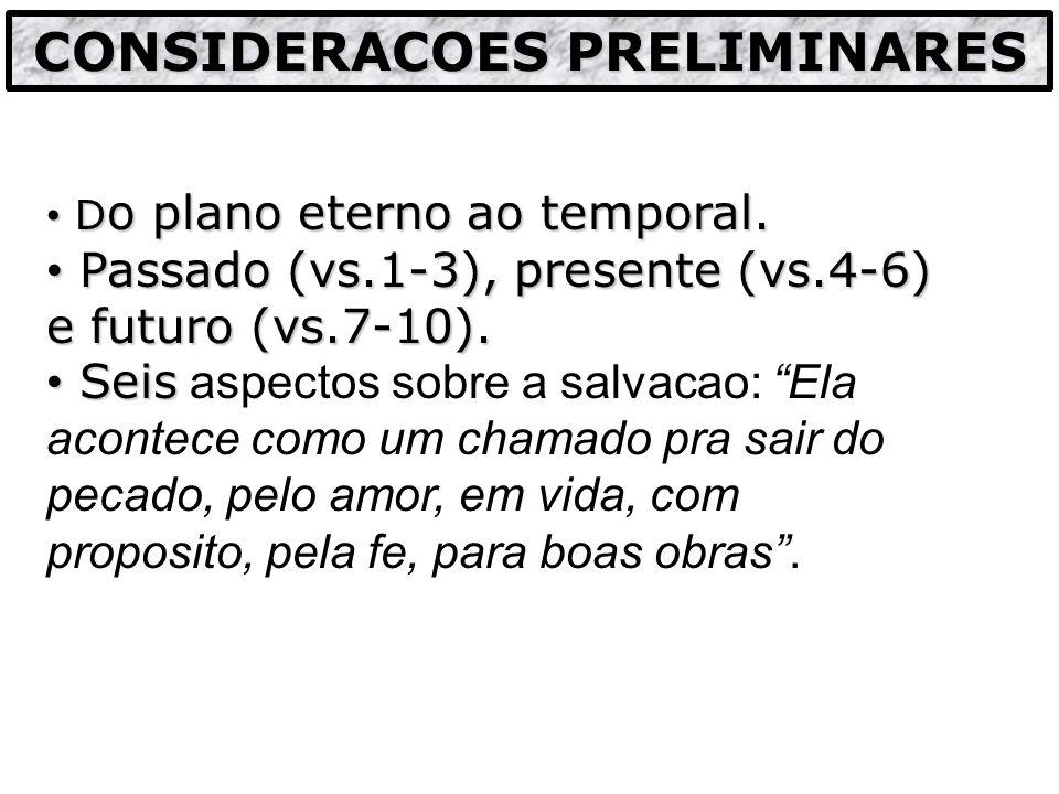 D o plano eterno ao temporal. D o plano eterno ao temporal. Passado (vs.1-3), presente (vs.4-6) e futuro (vs.7-10). Passado (vs.1-3), presente (vs.4-6