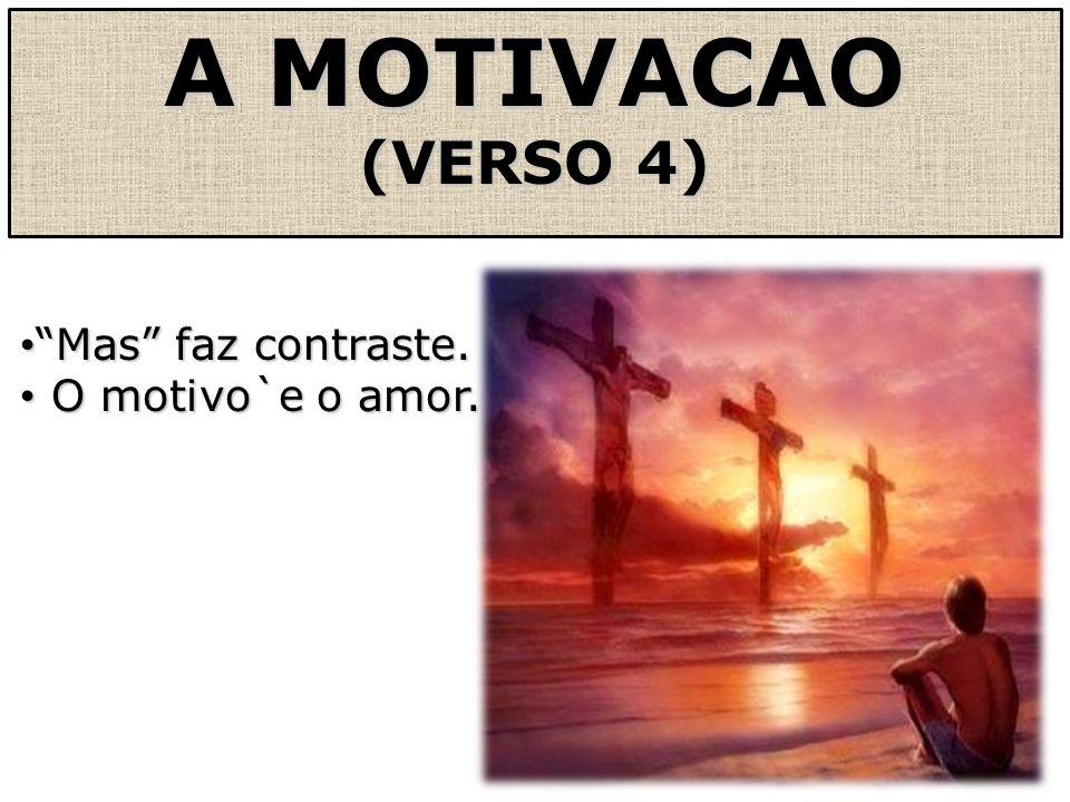 A MOTIVACAO (VERSO 4) Mas faz contraste. Mas faz contraste. O motivo`e o amor. O motivo`e o amor.