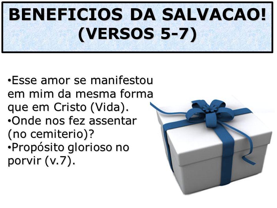 BENEFICIOS DA SALVACAO! (VERSOS 5-7) Esse amor se manifestou em mim da mesma forma que em Cristo (Vida). Esse amor se manifestou em mim da mesma forma