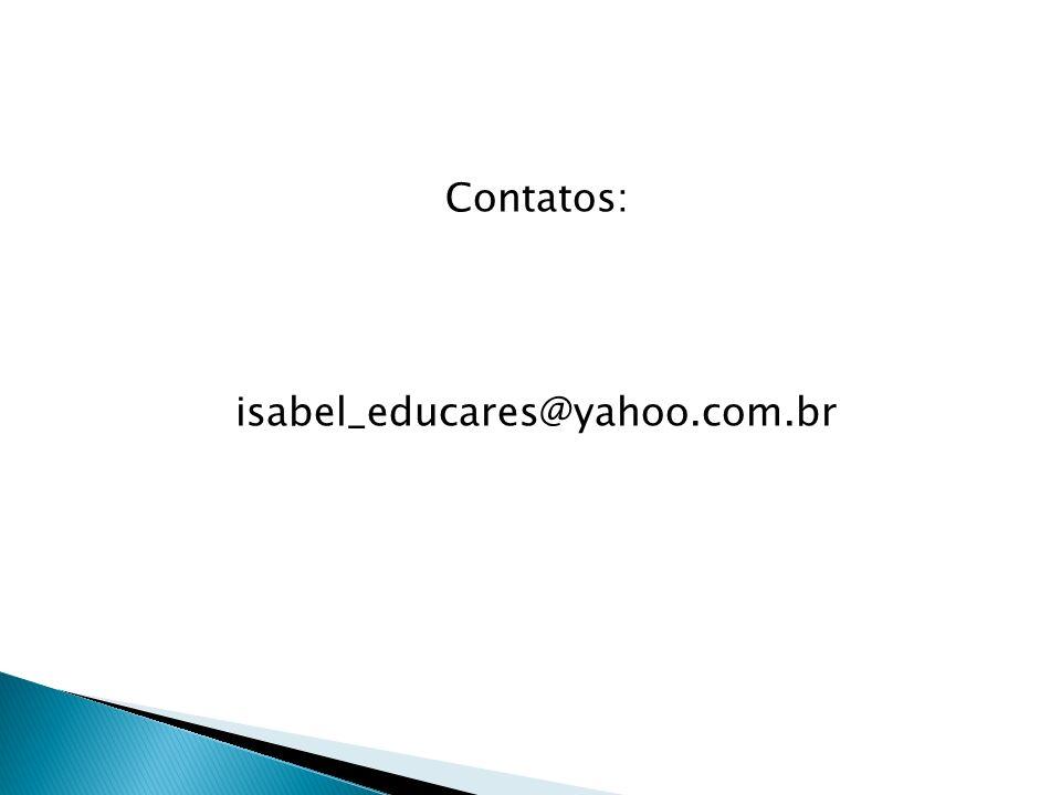 Contatos: isabel_educares@yahoo.com.br