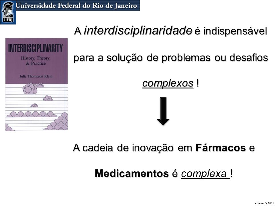 A interdisciplinaridade é indispensável para a solução de problemas ou desafios complexos ! A cadeia de inovação em Fármacos e Medicamentos é ! Medica