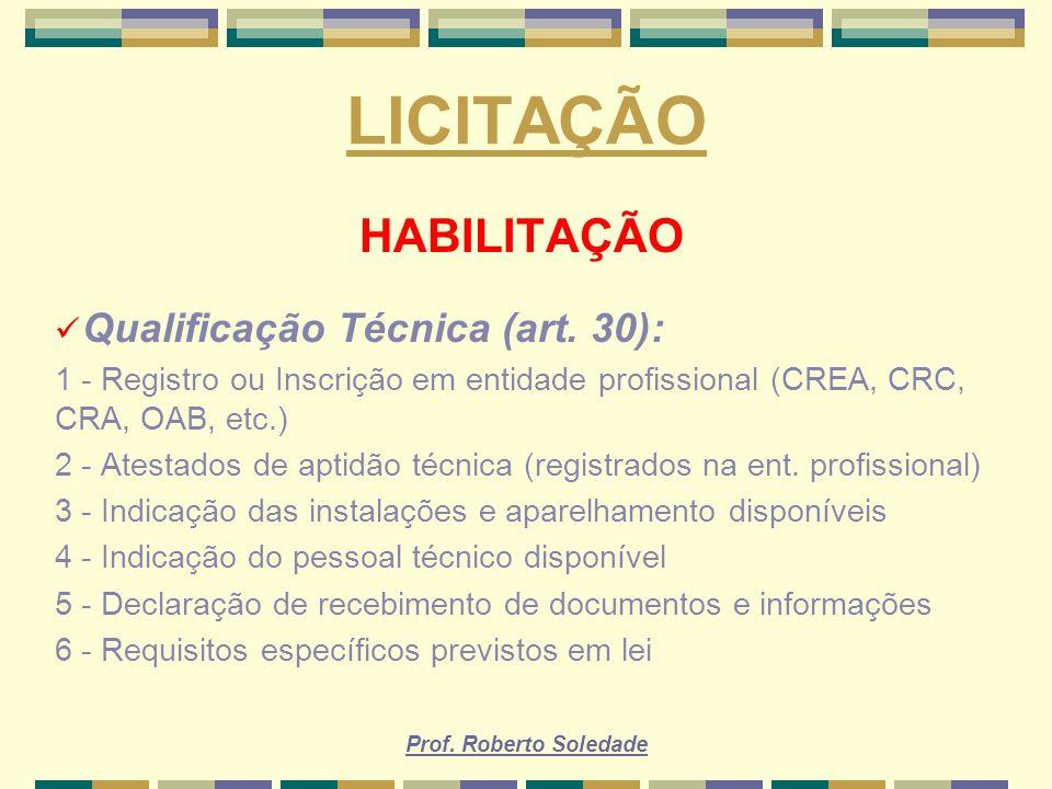 Prof. Roberto Soledade LICITAÇÃO HABILITAÇÃO Qualificação Técnica (art. 30): 1 - Registro ou Inscrição em entidade profissional (CREA, CRC, CRA, OAB,