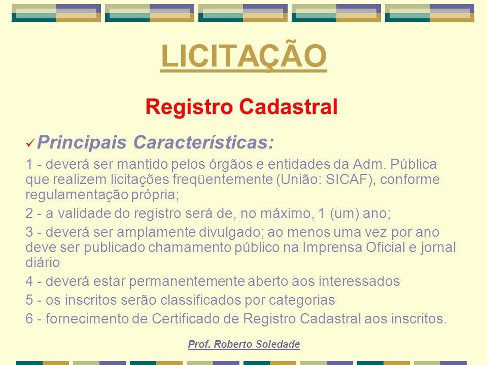 Prof. Roberto Soledade LICITAÇÃO Registro Cadastral Principais Características: 1 - deverá ser mantido pelos órgãos e entidades da Adm. Pública que re
