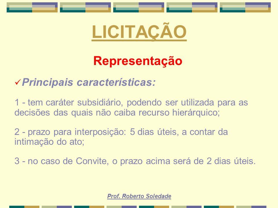 Prof. Roberto Soledade LICITAÇÃO Representação Principais características: 1 - tem caráter subsidiário, podendo ser utilizada para as decisões das qua